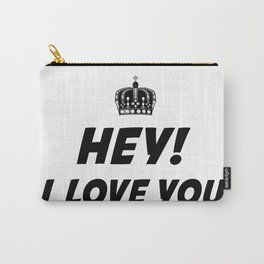 Hey, I Love You Carry-All Pouch