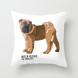 Bitch Please.  I'm Fabulous.  Shar Pei Throw Pillow