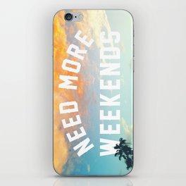 NEED MORE WEEKENDS iPhone Skin
