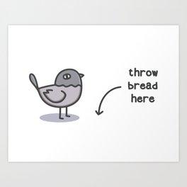 Throw Bread Here Art Print
