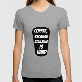Coffee, because adulting is hard T-shirt
