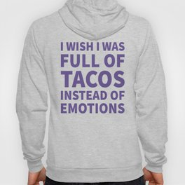 I Wish I Was Full of Tacos Instead of Emotions (Ultra Violet) Hoody