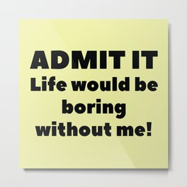 Admit It Metal Print