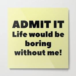 Admit It Metal Print