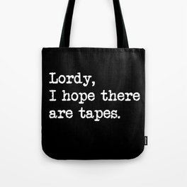 Lordy I hope there are tapes 2 Tote Bag