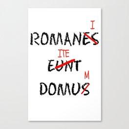 ROMANI ITE DOMUM Canvas Print
