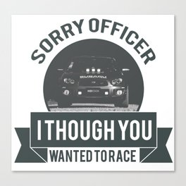 Sorry officer i though you wanted to race! Canvas Print