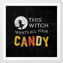 This Witch Wants All Your Candy Art Print