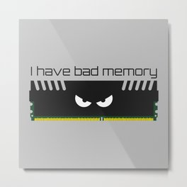 I have bad memory RAM Metal Print