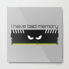I have bad memory RAM Metal Print