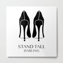 Stand Tall Darling Metal Print