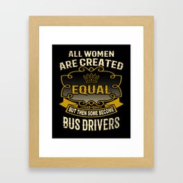 All Women Are Created Equal But Then Some Become Bus Drivers Framed Art Print