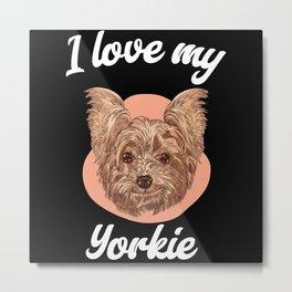 I Love My Yorkie - Cute Yorkie Mom Metal Print