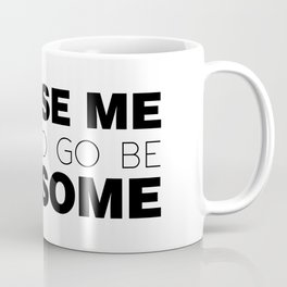 Excuse Me, I Have To Go Be Awesome. Coffee Mug