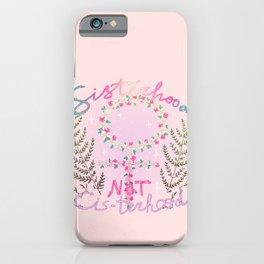 sisterhood not cis-terhood iPhone Case