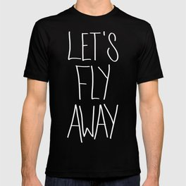 Let's Fly Away (come on, darling) T-shirt