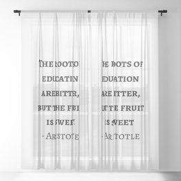 Greek Philosophy Quotes - Aristotle - The roots of education are bitter but the fruit is sweet Sheer Curtain