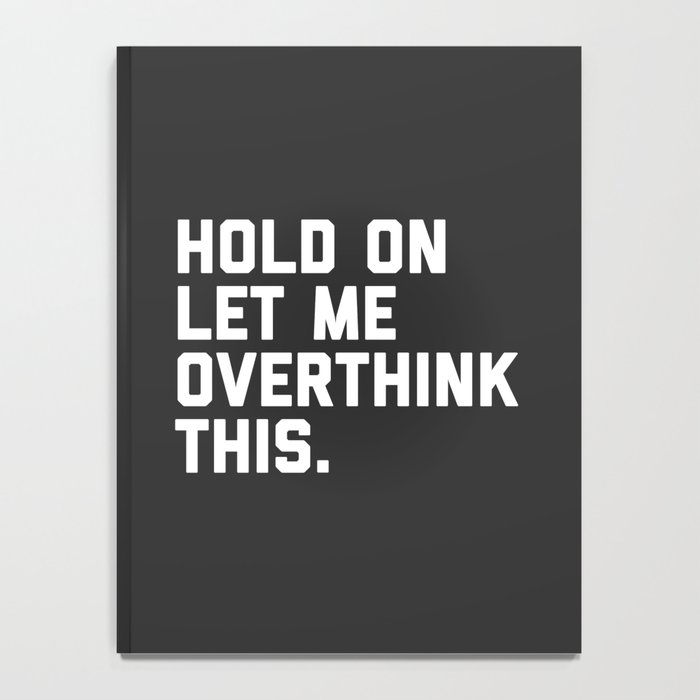 Hold On, Overthink This Funny Quote Notebook