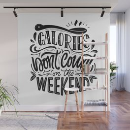Calories Don't Count On The Weekend Wall Mural