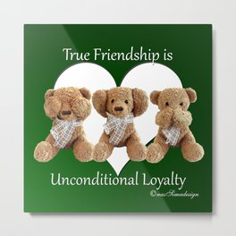 True Friendship is Unconditional Loyalty - Green Metal Print