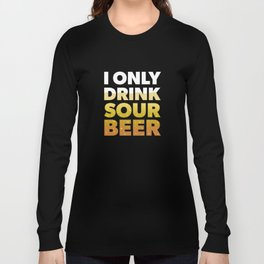 I Only Drink Sour Beer Long Sleeve T-shirt