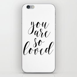 You Are So Loved, Love Art, Nursery Black and White, Love Print, Inspirational Quote iPhone Skin