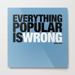 Everything Popular Is Wrong Metal Print