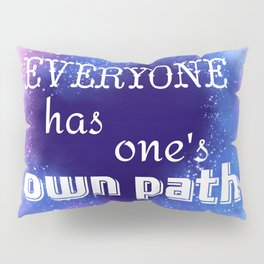 Everyone has one's own path Pillow Sham