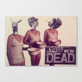 Sorry, we're dead. Canvas Print