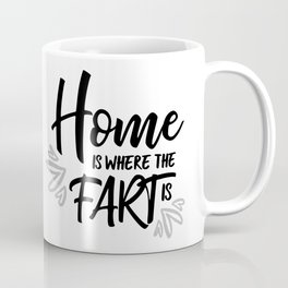 Home Is Where The Fart Is Coffee Mug