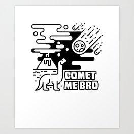 Comet Me Bro Art Print