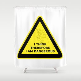 I think therefore I am dangerous - danger road sign T-shirt Shower Curtain