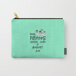 Real Pirates are born in AUGUST T-Shirt Dsohv Carry-All Pouch