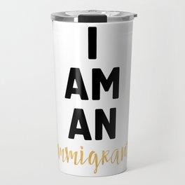 I AM AN IMMIGRANT Travel Mug
