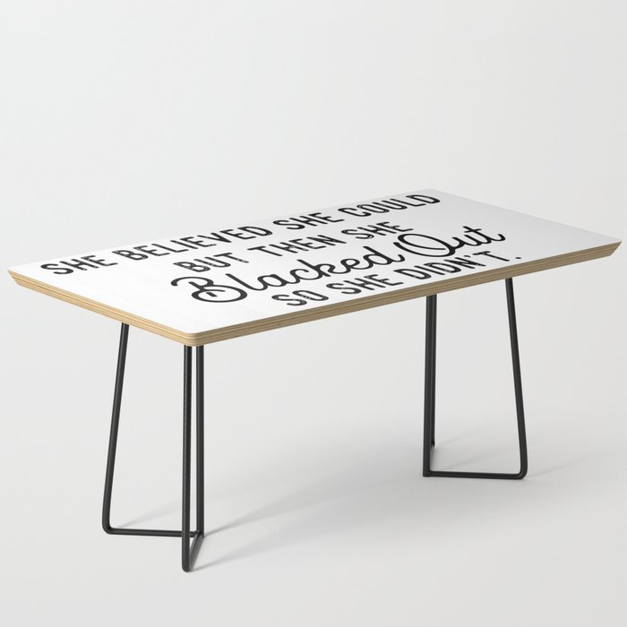 She Believed She Could But Then She Blacked Out So She Didn't Coffee Table