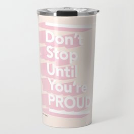 Don't Stop Until You're Proud Travel Mug