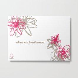 "Dynamic flowers ""whine less, breathe more"" print Metal Print"