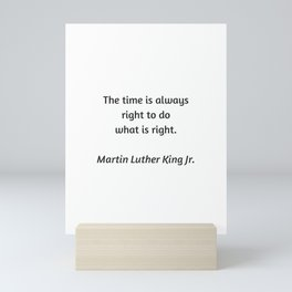 Martin Luther King Inspirational Quote - The time is always right to do what is right Mini Art Print