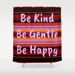 Be Kind Be Gentle Be Happy Shower Curtain