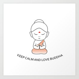 Keep Calm and love Buddha- Cute little sitting Buddha with motivational quote Art Print