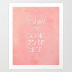 I'm Going To Be Nice Art Print
