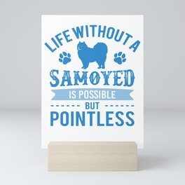Life Without A Samoyed Is Possible But Pointless wb Mini Art Print