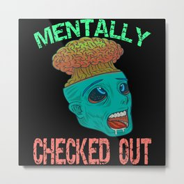 Mentally Checked Out Metal Print