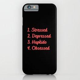 Stressed. Depressed. Hapkido. Obsessed. iPhone Case
