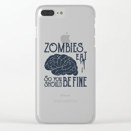 Funny Illustration. Zombies Eat Brains, You Should Be Fine Clear iPhone Case