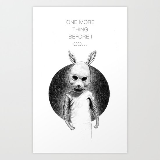 ONE MORE THING BEFORE I GO Art Print