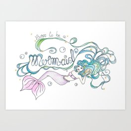Born to be a Mermaid Art Print