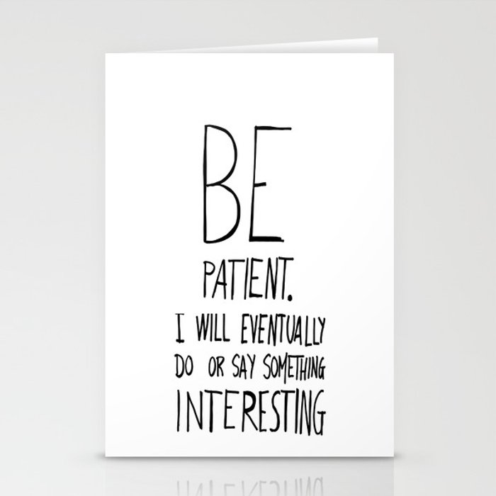 Be patient. Stationery Cards