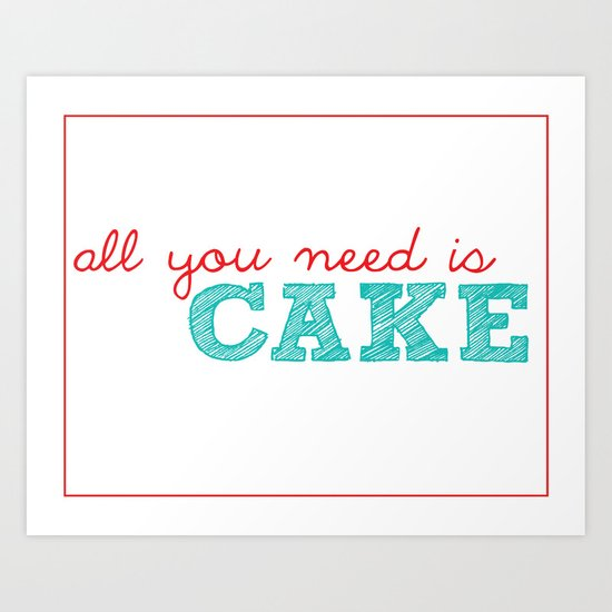 All You Need is Cake Art Print
