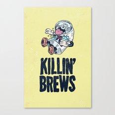 Killin' Brews Canvas Print